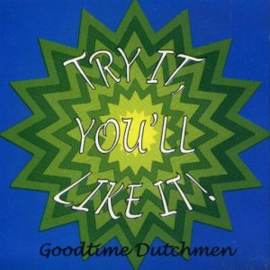 "Goodtime Dutchmen "" Try It You Like It """