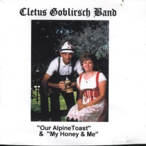 "Cletus Goblirsch Band "" Our Alpine Toast & My Honey And Me """