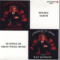 "Ray Konkol ""A Portrait In Roses And Vol. 2"" Double Album"