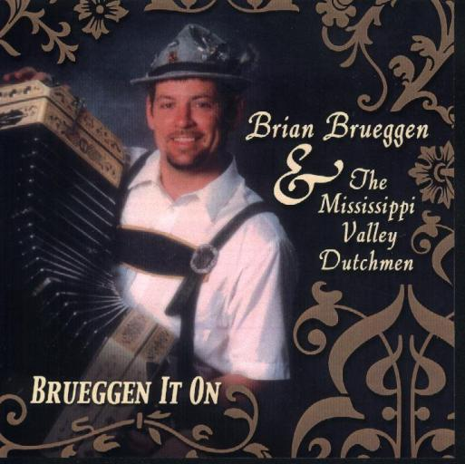 Brian & The Mississippi Valley Dutchmen Brueggen It On - Click Image to Close